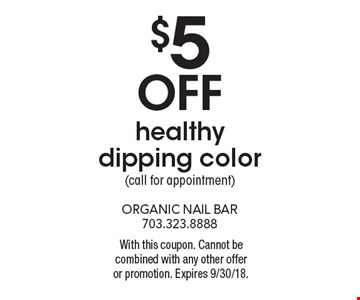 $5 off healthy dipping color (call for appointment). With this coupon. Cannot be combined with any other offer or promotion. Expires 9/30/18.