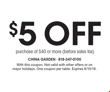 $5 off purchase of $40 or more (before sales tax). With this coupon. Not valid with other offers or on major holidays. One coupon per table. Expires 6/15/18.
