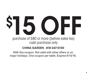 $15 off purchase of $80 or more (before sales tax)cash purchase only. With this coupon. Not valid with other offers or on major holidays. One coupon per table. Expires 6/15/18.