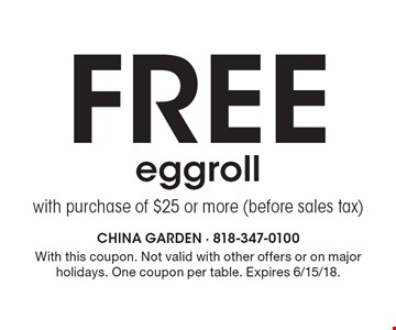 Free eggroll with purchase of $25 or more (before sales tax). With this coupon. Not valid with other offers or on major holidays. One coupon per table. Expires 6/15/18.