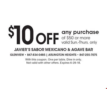 $10 Off any purchase of $50 or more valid Sun.-Thurs. only. With this coupon. One per table. Dine in only.Not valid with other offers. Expires 6-28-18.