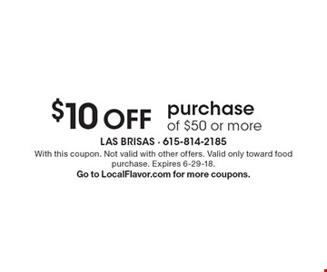 $10 Off purchase of $50 or more. With this coupon. Not valid with other offers. Valid only toward food purchase. Expires 6-29-18. Go to LocalFlavor.com for more coupons.