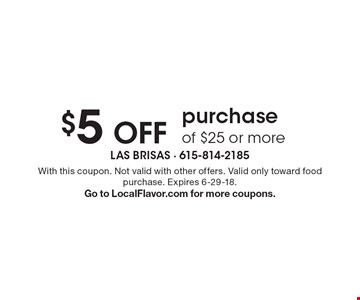 $5 Off purchase of $25 or more. With this coupon. Not valid with other offers. Valid only toward food purchase. Expires 6-29-18. Go to LocalFlavor.com for more coupons.