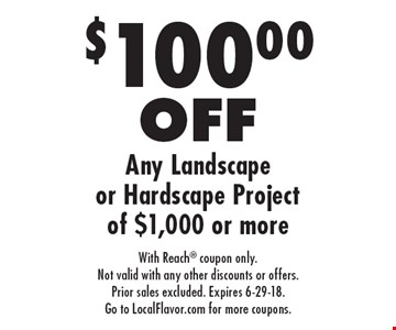 $100.00 off any landscape or hardscape project of $1,000 or more. With Reach coupon only. Not valid with any other discounts or offers. Prior sales excluded. Expires 6-29-18. Go to LocalFlavor.com for more coupons.