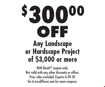 $300.00 off any landscape or hardscape project of $3,000 or more. With Reach coupon only. Not valid with any other discounts or offers. Prior sales excluded. Expires 6-29-18. Go to LocalFlavor.com for more coupons.