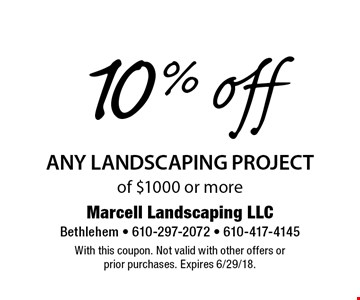 10% off any landscaping project of $1000 or more. With this coupon. Not valid with other offers or prior purchases. Expires 6/29/18.