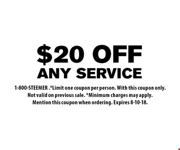 $20 OFF ANY SERVICE. 1-800-STEEMER .*Limit one coupon per person. With this coupon only. Not valid on previous sale. *Minimum charges may apply. Mention this coupon when ordering. Expires 8-10-18.