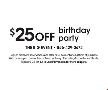 $25 OFF birthday party. Require advanced reservations and offer must be mentioned at time of purchase.With this coupon. Cannot be combined with any other offer, discount or certificate. Expires 9-30-19. Go to LocalFlavor.com for more coupons.