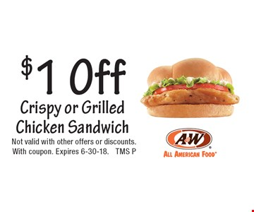 $1 Off Crispy or Grilled Chicken Sandwich. Not valid with other offers or discounts. With coupon. Expires 6-30-18. TMS P