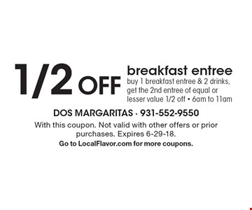 1/2 off breakfast entree. Buy 1 breakfast entree & 2 drinks, get the 2nd entree of equal or lesser value 1/2 off. 6am to 11am. With this coupon. Not valid with other offers or prior purchases. Expires 6-29-18. Go to LocalFlavor.com for more coupons.