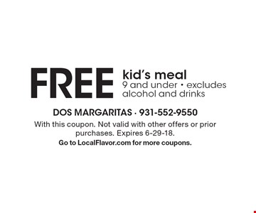 FREE kid's meal. 9 and under. Excludes alcohol and drinks. With this coupon. Not valid with other offers or prior purchases. Expires 6-29-18. Go to LocalFlavor.com for more coupons.