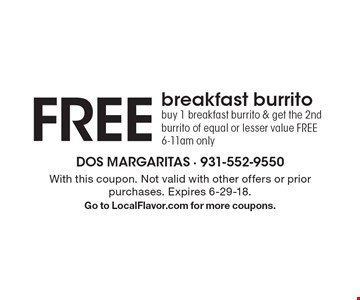 FREE breakfast burrito. Buy 1 breakfast burrito & get the 2nd burrito of equal or lesser value FREE. 6-11am only. With this coupon. Not valid with other offers or prior purchases. Expires 6-29-18. Go to LocalFlavor.com for more coupons.