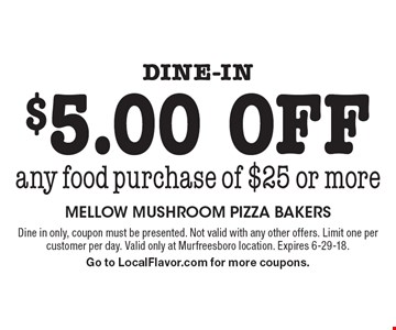 Dine-in $5.00 off any food purchase of $25 or more. Dine in only, coupon must be presented. Not valid with any other offers. Limit one per customer per day. Valid only at Murfreesboro location. Expires 6-29-18. Go to LocalFlavor.com for more coupons.