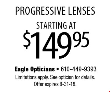 starting at$149.95 Progressive Lenses . Limitations apply. See optician for details. Offer expires 8-31-18.