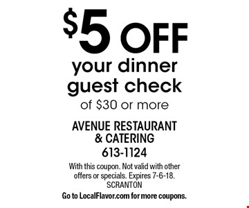$5 OFF your dinner guest check of $30 or more. With this coupon. Not valid with other offers or specials. Expires 7-6-18. SCRANTON. Go to LocalFlavor.com for more coupons.