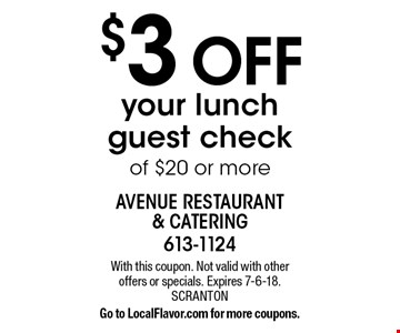 $3 OFF your lunch guest check of $20 or more. With this coupon. Not valid with other offers or specials. Expires 7-6-18. SCRANTON. Go to LocalFlavor.com for more coupons.