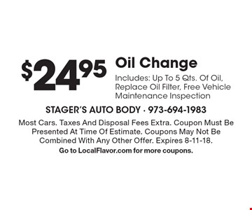 $24.95 Oil Change. Includes: Up To 5 Qts. Of Oil, Replace Oil Filter, Free Vehicle Maintenance Inspection. Most Cars. Taxes And Disposal Fees Extra. Coupon Must Be Presented At Time Of Estimate. Coupons May Not Be Combined With Any Other Offer. Expires 8-11-18. Go to LocalFlavor.com for more coupons.