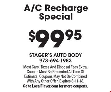 $99.95 A/C Recharge Special. Most Cars. Taxes And Disposal Fees Extra. Coupon Must Be Presented At Time Of Estimate. Coupons May Not Be Combined With Any Other Offer. Expires 8-11-18. Go to LocalFlavor.com for more coupons.