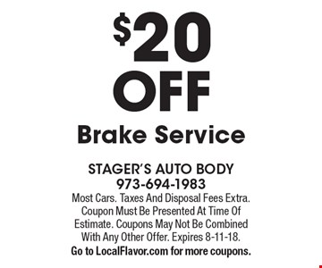 $20 OFF Brake Service. Most Cars. Taxes And Disposal Fees Extra. Coupon Must Be Presented At Time Of Estimate. Coupons May Not Be Combined With Any Other Offer. Expires 8-11-18. Go to LocalFlavor.com for more coupons.
