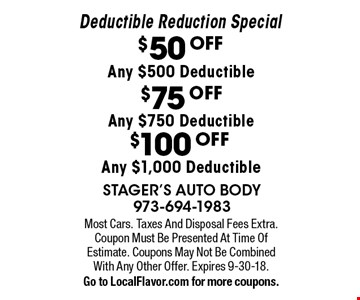 $50 OFF Any $500 Deductible $75 OFF Any $750 Deductible $100 OFF Any $1,000 Deductible. Most Cars. Taxes And Disposal Fees Extra. Coupon Must Be Presented At Time Of Estimate. Coupons May Not Be Combined With Any Other Offer. Expires 9-30-18.Go to LocalFlavor.com for more coupons.