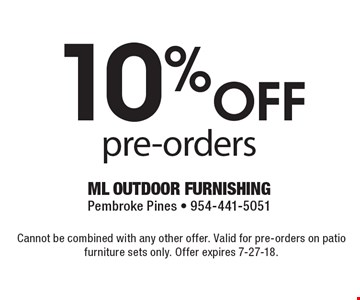 10% Off pre-orders. Cannot be combined with any other offer. Valid for pre-orders on patio furniture sets only. Offer expires 7-27-18.