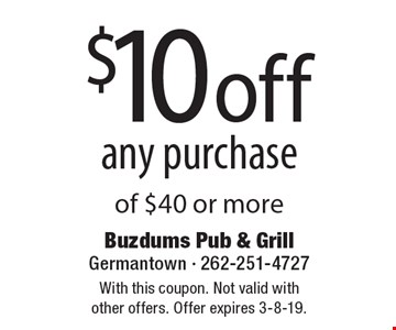 $10 off any purchase of $40 or more. With this coupon. Not valid with other offers. Offer expires 3-8-19.