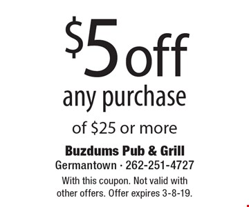 $5 off any purchase of $25 or more. With this coupon. Not valid with other offers. Offer expires 3-8-19.