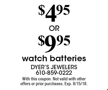 $4.95 OR $9.95 watch batteries. With this coupon. Not valid with other offers or prior purchases. Exp. 8/15/18.