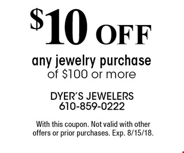 $10 OFF any jewelry purchase of $100 or more. With this coupon. Not valid with other offers or prior purchases. Exp. 8/15/18.