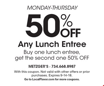 Monday-Thursday. 50% Off Any Lunch Entree - Buy one lunch entree, get the second one 50% off. With this coupon. Not valid with other offers or prior purchases. Expires 9-14-18. Go to LocalFlavor.com for more coupons.
