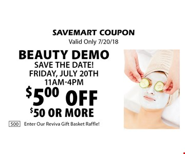 Beauty Demo Save the date! Friday, July 20th 11am-4pm $5.00 OFF $50 or more. SAVEMART COUPON Valid Only 7/20/18