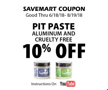 10% off Pit Paste Aluminum and cruelty free. SAVEMART COUPON Good Thru 6/18/18- 8/19/18