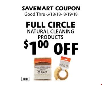 $1.00 Off Full Circle natural cleaning products. SAVEMART COUPON Good Thru 6/18/18- 8/19/18
