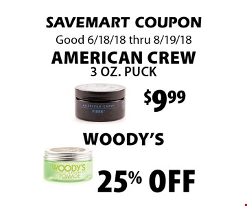 25% off $9.99 Woody's American Crew 3 oz. Puck . SAVEMART COUPON Good 6/18/18 thru 8/19/18