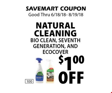 $1.00 Off Natural Cleaning Bio Clean, Seventh Generation, and Eco Cover. SAVEMART COUPON Good Thru 6/18/18- 8/19/18