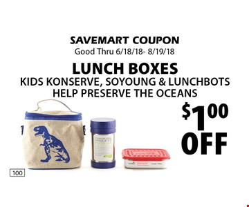 $1.00 Off Lunch BoxesKids Konserve, So Young & Lunchbots Help Preserve the Oceans. SAVEMART COUPON Good Thru 6/18/18- 8/19/18