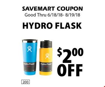 $2.00 Off hydro Flask. SAVEMART COUPON Good Thru 6/18/18- 8/19/18
