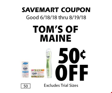 50¢ off Tom's Of Maine. SAVEMART COUPONGood 6/18/18 thru 8/19/18