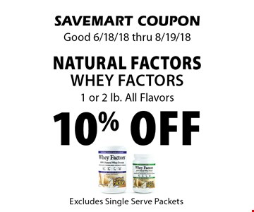 10% off natural factors WHEY FACTORS 1 or 2 lb. All Flavors . SAVEMART COUPON Good 6/18/18 thru 8/19/18