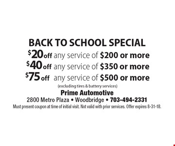 Back to school special $20 off any service of $200 or more. $40 off any service of $350 or more. $75 off any service of $500 or more. (Excluding tires & battery services). Must present coupon at time of initial visit. Not valid with prior services. Offer expires 8-31-18.