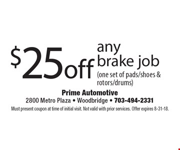 $25 off any brake job (one set of pads/shoes & rotors/drums). Must present coupon at time of initial visit. Not valid with prior services. Offer expires 8-31-18.