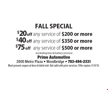 Fall Special $20 off any service of $200 or more OR $40 off any service of $350 or more OR $75 off any service of $500 or more. (excluding tires & battery services). Must present coupon at time of initial visit. Not valid with prior services. Offer expires 11/9/18.