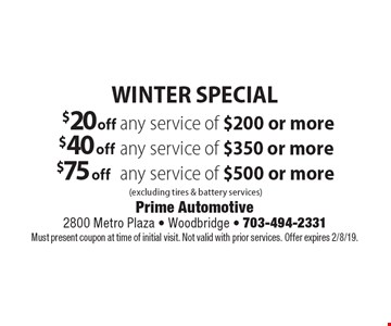 Winter Special: $20 off any service of $200 or more. $40 off any service of $350 or more. $75 off any service of $500 or more. (excluding tires & battery services). Must present coupon at time of initial visit. Not valid with prior services. Offer expires 2/8/19.