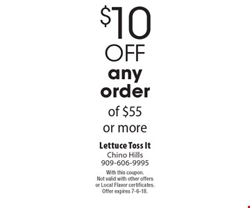 $10 off any order of $55 or more. With this coupon. Not valid with other offers or Local Flavor certificates. Offer expires 7-6-18.