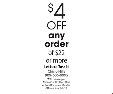 $4 off any order of $22 or more. With this coupon. Not valid with other offers or Local Flavor certificates. Offer expires 7-6-18.