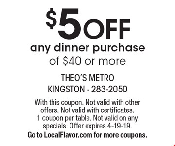 $5 Off any dinner purchase of $40 or more. With this coupon. Not valid with other offers. Not valid with certificates. 1 coupon per table. Not valid on any specials. Offer expires 4-19-19. Go to LocalFlavor.com for more coupons.