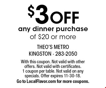 $3 Off any dinner purchase of $20 or more. With this coupon. Not valid with other offers. Not valid with certificates. 1 coupon per table. Not valid on any specials. Offer expires 11-30-18.Go to LocalFlavor.com for more coupons.