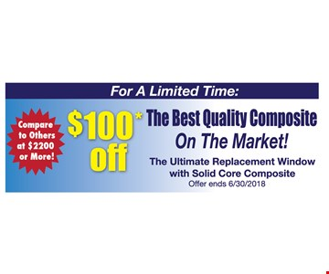 $100 off the best quality composite on the market! The ultimate Replacement window with solid core composite.