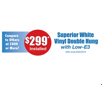 $299 Installed Superior white vinyl double hung with low-E3
