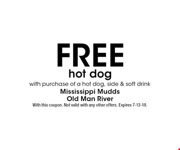 Free hot dog with purchase of a hot dog, side & soft drink. With this coupon. Not valid with any other offers. Expires 7-13-18.